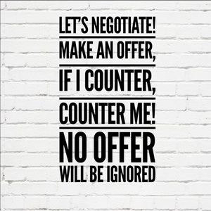 Make an Offer, be kind, negotiate.